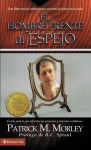 Hombre Enfrente Del Espejo/ Man in Front of the Mirror: Este Libro Revela Veinticuatro Secretos Del Exito En La Vida/ This Book Reveals 24 Secrets About Success in Life - Patrick Morley