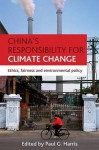 China's Responsibility for Climate Change: Ethics, Fairness and Environmental Policy - Paul G. Harris