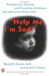 Help Me, I'm Sad: Recognizing, Treating, and Preventing Childhood and Adolescent Depression - David Fassler, Lynne S. Dumas