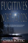 Fugitives from Northwoods - Chris Bostic