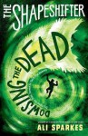 The Shapeshifter 4: Dowsing the Dead - Ali Sparkes