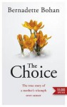 The Choice: The True Story of a Mother S Triumph Over Cancer - Bernadette Bohan