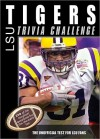 The LSU Tigers Trivia Challenge: The Unofficial Test for LSU Fans - Sourcebooks Inc