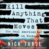 Kill Anything That Moves: The Real American War in Vietnam - Nick Turse, Don Lee, a division of Recorded Books HighBridge