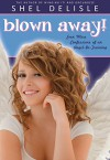 Blown Away!: Even More Confessions of an Angel in Training (Angel in Training series Book 3) - Shel Delisle