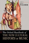 The Oxford Handbook of the New Cultural History of Music - Jane Fulcher