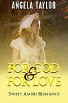 AMISH ROMANCE: For God and For Love (Sweet Inspirational Amish Christian Romance ) (Second Chance New Adult Wedding Baby Short Stories) - Angela Taylor