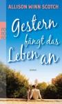 Gestern Fängt Das Leben An Roman - Allison Winn Scotch, Sabine Maier-Längsfeld