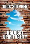 Radical Spirituality: Metaphysical Awareness for a New Century - Dick Sutphen