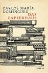 Das Papierhaus: Roman - Carlos Maria Dominguez, Elisabeth Müller