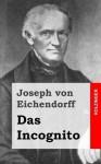 Das Incognito - Joseph von Eichendorff