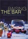 Raising the Bar: Better Drinks, Better Entertaining - Nick Mautone, Marah Stets, Mette Randem