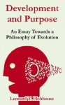 Development and Purpose: An Essay Towards a Philosophy of Evolution - Leonard Hobhouse