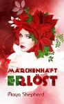 Märchenhaft erlöst (Die Märchenhaft-Trilogie 2) - Maya Shepherd