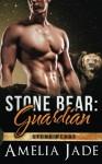 Stone Bear: Guardian (Stone Bears) (Volume 3) - Amelia Jade