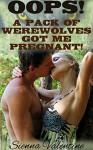 Oops! A Pack of Werewolves Got Me Pregnant! (Steamy BBW Shifter Menage Erotic Romance) - Sienna Valentine