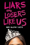 Liars and Losers Like Us - Ami Allen-Vath