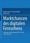 Marktchancen Des Digitalen Fernsehens: Akzeptanz Und Nutzung Von Pay-TV Und Neuen Diensten - Michael Schenk