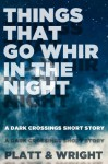 Things That Go Whir in the Night (A Dark Crossings Short Story) - David W. Wright, Sean Platt