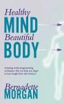Healthy Mind Beautiful Body - Bernadette Morgan