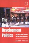 The New Development Politics: The Age Of Empire Building And New Social Movements - James F. Petras