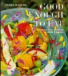 Good Enough to Eat: Growing Edible Flowers and Cooking with Them - Jekka McVicar