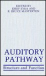 Auditory Pathway: Structure and Function - Josef Syka, R. Bruce Masterton