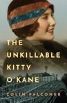 The Unkillable Kitty O'Kane: A Novel - Colin Falconer