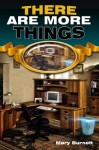 There Are More Things (Genre-Bending SF and Fantasy Short Stories) - Mary Burnett