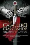 El caballero más grande - Elizabeth Chadwick