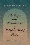 The Origin and Development of Religious Belief: Part 1. Polytheism and Monotheism - Sabine Baring-Gould