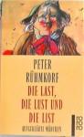 Die Last, die Lust und die List: Aufgeklärte Märchen - Peter Rühmkorf