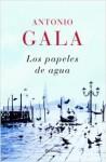 Los Papeles De Agua - Antonio Gala