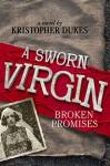 A Sworn Virgin: Broken Promises: Historical Fiction Novel - Kristopher Dukes