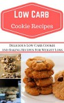 Low Carb Cookie Recipes: Delicious Low Carb Cookie Recipes For Weight Loss (Low Carb Cookbook) - Jeremy Smith