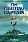 Fighting Captain: The Story of Frederic Walker and the Battle of the Atlantic - Alan Burn