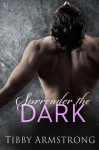 Surrender the Dark - Tibby Armstrong