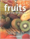 Fruits of the World: A Comprehensive Guide to Choosing and Using - Kate Whiteman