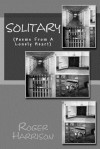 Solitary: (Poems from a Lonely Heart) - Roger Harrison