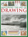 Mastering the Art of Drawing: Pencils, Pens and Pastels/Observing and Measuring/Perspective/Shading/Line Drawing/Sketching/Texture/Using Negative Sp - Ian Sidaway, Sarah Hoggett