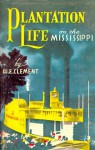 Plantation Life on the Mississippi - W. Clement