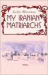 My Iranian Matriarchs - Jackie Abramian