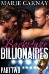 Backstage Billionaires: Part Two (Menage Romance Serial) - Marie Carnay