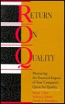Return on Quality: Measuring the Financial Impact of Your Company's Quest for Quality - Roland T. Rust