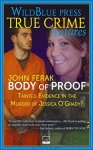 Body of Proof: Tainted Evidence In The Murder Of Jessica O'Grady? - John Ferak