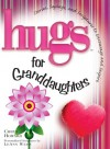 Hugs for Granddaughters: Stories, Sayings, and Scriptures to Encourage and Inspire - Chrys Howard