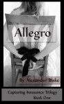 Allegro (Capturing Innocence Book One BDSM Erotica) (Capturing Innocence Erotic BDSM Trilogy) - Alexander Blake