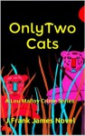Only Two Cats (Lou Malloy Crime Series) - J. Frank James