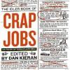 Crap Jobs: 100 Tales of Workplace Hell - Dan Kieran