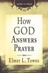 How God Answers Prayer (How to Pray) - Elmer Towns